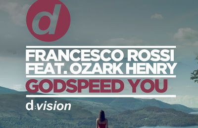 #Top2016: Francesco Rossi feat. Ozark Henry - Godspeed You (Charming Horses Mix) #FEELGOOD