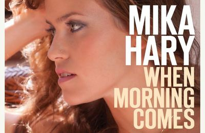 #Musique : Mika Hary - When Morning Comes /+ 1er album