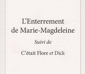 L'enterrement de Marie-Magdeleine, suivi de C'était Flore et Dick, d'Alain Toullec
