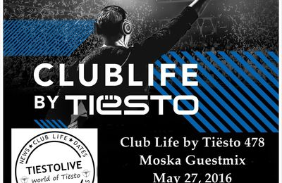 Club Life by Tiësto 478 - Moska Guestmix - May 27, 2016