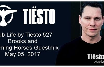 Club Life by Tiësto 527 - Brooks and Charming Horses Guestmix - May 05, 2017