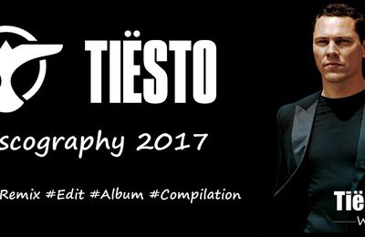 Tiësto discography 2017 - singles, remix, albums, compilations