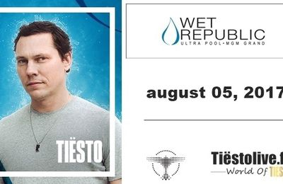 Tiësto date | Wet Republic | Las Vegas, NV - august 05, 2017