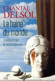 Chantal Delsol nous parle de son livre : La Haine du monde.