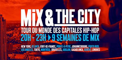 Mouv' - Un tour du monde du Hip-Hop avec Mix and The City cet été