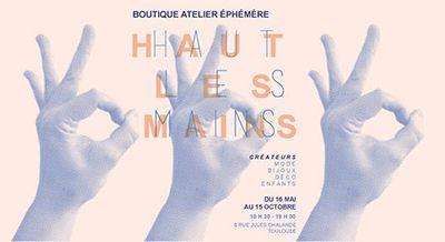 Haut Les Mains ! : La 1ère Boutique-atelier éphémère de créateurs se poursuit pour 3 mois !