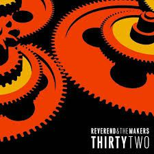 Five Reasons #5: ThirtyTwo de Reverend And The Makers