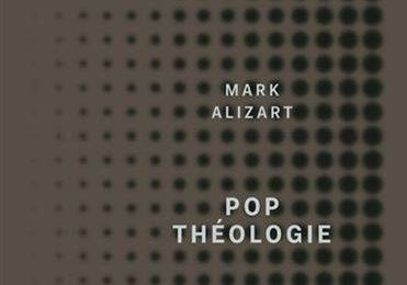 Pop théologie - Mark Alizart