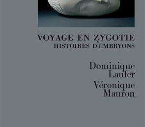 """Vertiges dans les éprouvettes - """"Voyage en zygotie, histoires d'embryons"""" - Dominique Laufer, Véronique Mauron"""