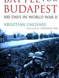"« Battle for Budapest. 100 days in world war II » - ""La bataille de Budapest. 100 jours dans la la Seconde Guerre Mondiale"" - Krisztiàn Ungvàry"