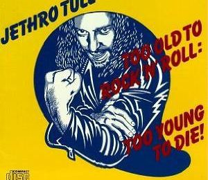 Too old to rock 'n' roll (Jethro tull)