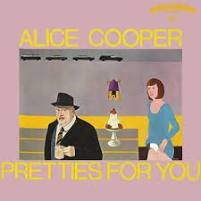 Pretties for you (Alice Cooper)