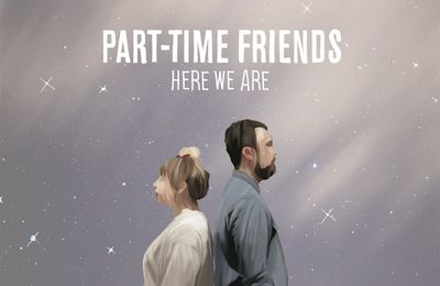 Part-Time Friends en VO avec Here We Are