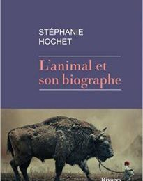 Stéphanie Hochet, L'Animal et son biographe, Rivages, 2017.