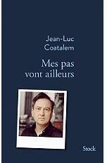 Mes pas vont ailleurs de Jean -Luc Coatalem
