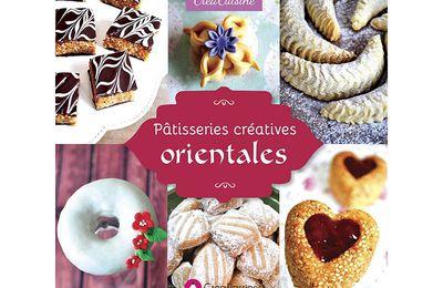 Parution de mon nouveau livre: Pâtisseries Créatives Orientales