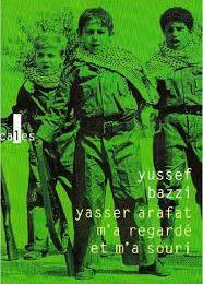 Yasser Arafat m'a regardé et m'a souri - Yussef Bazzi - Traduction et postface de Mathias Enard