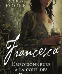 Sara Poole - Francesca, empoisonneuse à la cour des Borgia (Avis)