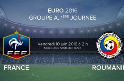 [Ven 10 Juin] Foot EURO 16 : France / Roumanie (21h00) en direct sur TF1 et BEIN SPORTS