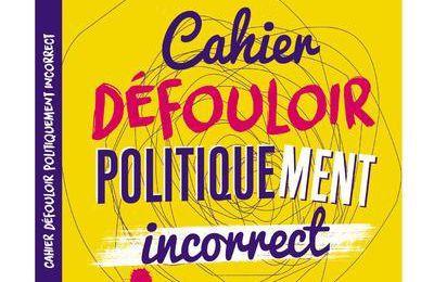 Le Cahier Défouloir Politiquement Incorrect de Frédérick Sigrist
