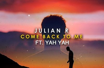 Julian R - Come Back To Me Ft. YAH YAH