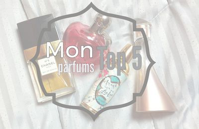 Mon top 5 : parfums 👃🌸
