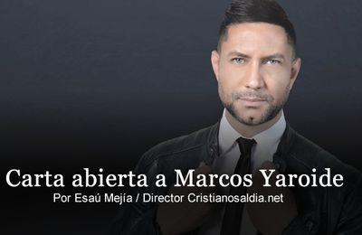 Carta Abierta a Marcos Yaroide / por: Cristianosaldia.net