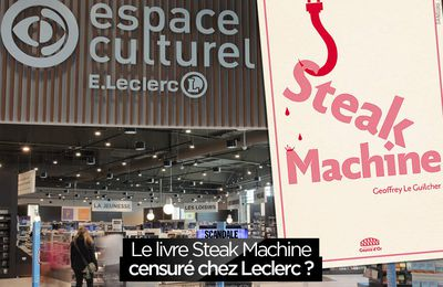 Le livre Steak Machine censuré chez Leclerc ? #censure