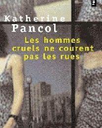 """""""Les hommes cruels ne courent pas les rues"""" Katherine Pancol"""