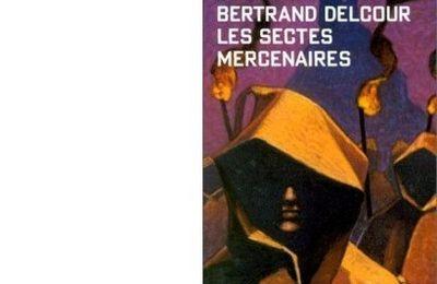 Bertrand DELCOUR : Les sectes mercenaires.