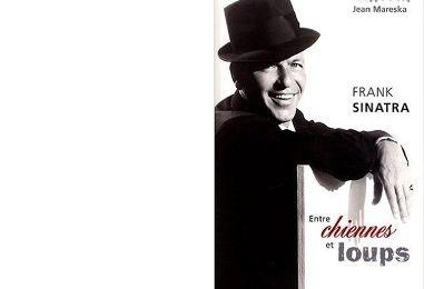 Philippe CROCQ & Jean MARESKA : Frank Sinatra, entre chiennes et loups.