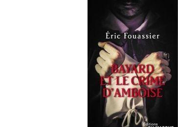 Eric FOUASSIER : Bayard et le crime d'Amboise.
