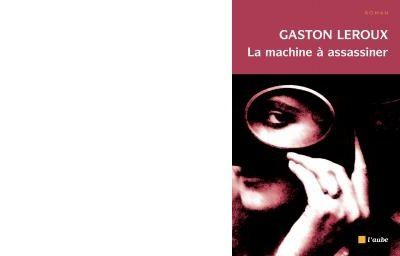 Gaston LEROUX : La machine à assassiner.