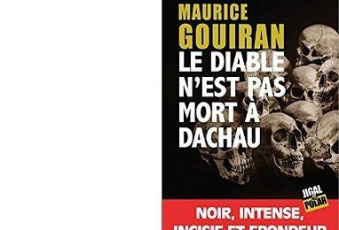 Maurice GOUIRAN : Le diable n'est pas mort à Dachau.
