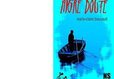Marie-Claire BOUCAULT : Aigre doute.