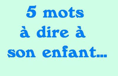 5 mots à dire à son enfant #boostyourpositivity
