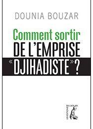 Comment sortir de l'emprise « djihadiste » ? C'est le titre du livre qui paraît aux Editions de l'Atelier