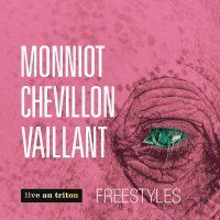 MONNIOT, CHEVILLON, VAILLANT : «  Free styles »