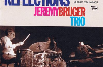 JEREMY BRUGER TRIO « Reflections »