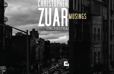 CHRISTOPHER ZUAR ORCHESTRA « Musings »