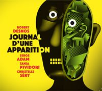 ROBERT DESNOS / SERGE ADAM / TANIA PIVIDORI / CHRISTELLE SÉRY «Journal d'une apparition»