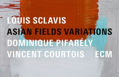 LOUIS SCLAVIS-DOMINIQUE PIFARÉLY-VINCENT COURTOIS «Asian Fields Variations»