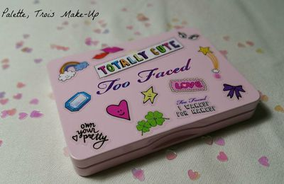 "Une palette: Trois Make-Up - ""Totally Cute"" de Too Faced"
