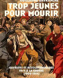 Trop jeunes pour mourir, ouvriers et révolutionnaires face à la guerre (1909-1914) de Guillaume Davranche, éditions L'insomniaque/Libertalia, 2014.