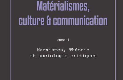 Matérialismes, culture et communication  Tome 1 - Marxismes, Théorie et sociologies critiques