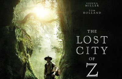 THE LOST CITY OF Z Un film de James Gray avec Charlie Hunnam, Robert Pattinson, Sienna Miller, Tom Holland au Cinéma le 15 Mars 2017 #TheLostCityOfZ