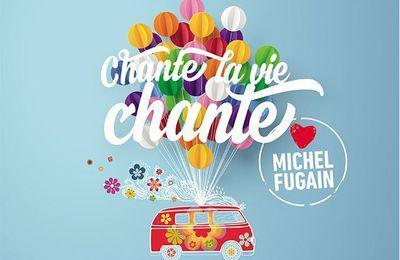 """Chante La Vie Chante - Découvrez le nouveau single """"Une Belle Histoire"""" avec Michel Fugain, Corneille, Claudio Capéo, Arcadian, Florent Mothe..."""
