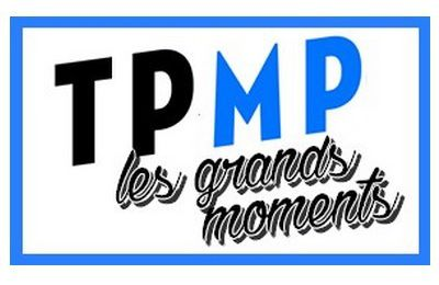 TPMP, LES GRANDS MOMENTS