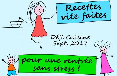 Défi cuisine du mois de septembre 2017 – recettes vite faites pour une rentrée sans stress