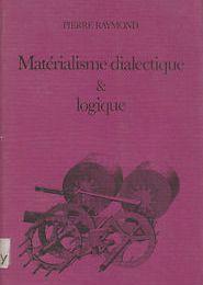 Matérialisme dialectique et logique, de Pierre Raymond (1942 - 2014) , 1977